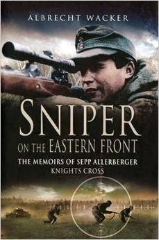 Sniper on the Eastern Front: The Memoirs of Sepp Allerberger, Knight's Cross by Albrecht Wacker free download