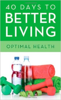 40 Days To Better Living Optimal Health