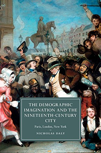 The Demographic Imagination and the Nineteenth-Century City: Paris, London, New York free download