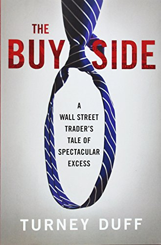 The Buy Side: A Wall Street Trader's Tale of Spectacular Excess free download