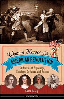 Women Heroes of the American Revolution: 20 Stories of Espionage, Sabotage, Defiance, and Rescue free download
