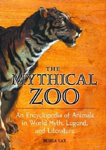 The Mythical Zoo: An Encyclopedia of Animals in World Myth, Legend, and Literature by Boria Sax Ph.D. free download