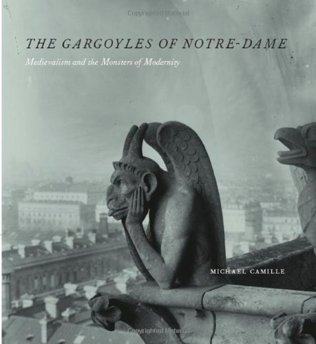 The Gargoyles of Notre-Dame: Medievalism and the Monsters of Modernity free download