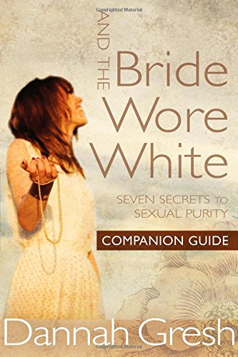 And the Bride Wore White Companion Guide: Seven Secrets to Sexual Purity free download
