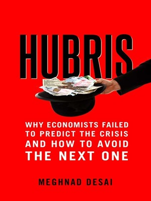 Hubris: Why Economists Failed to Predict the Crisis and How to Avoid the Next One free download