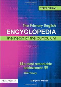 The Primary English Encyclopedia: The Heart of the Curriculum, Third Edition free download