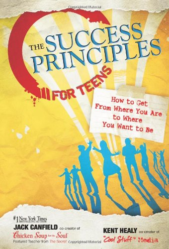 The Success Principles for Teens: How to Get From Where You Are to Where You Want to Be free download