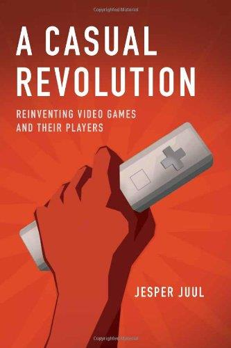 A Casual Revolution: Reinventing Video Games and Their Players free download