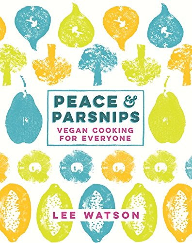 Peace and Parsnips The Vegan Cookbook For Everyone free download