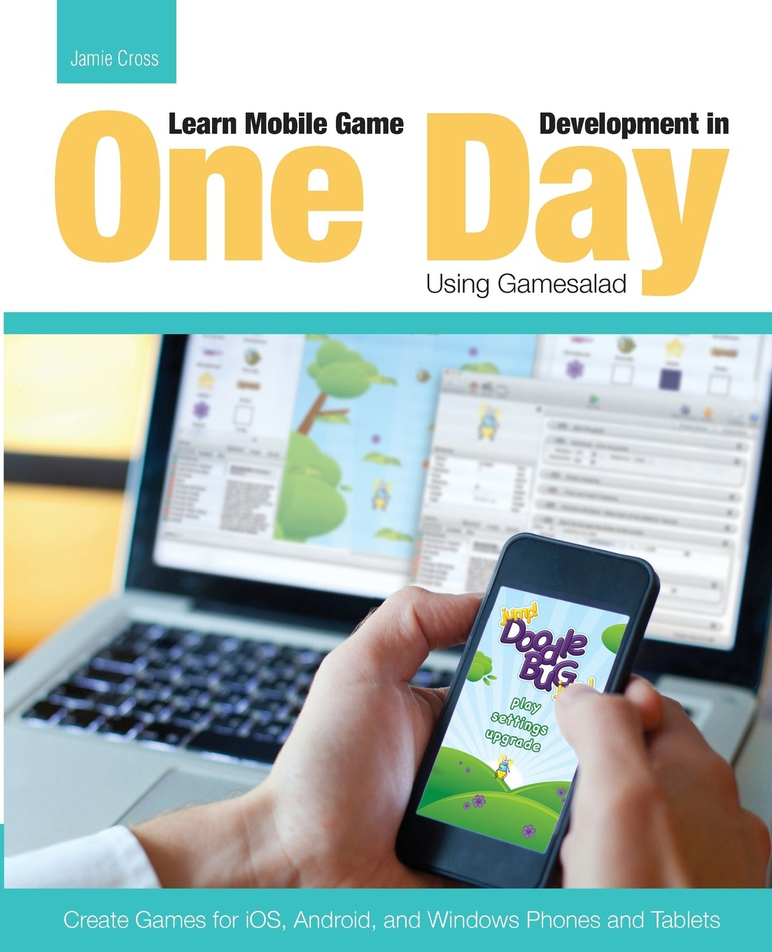 Learn Mobile Game Development in One Day Using Gamesalad free download