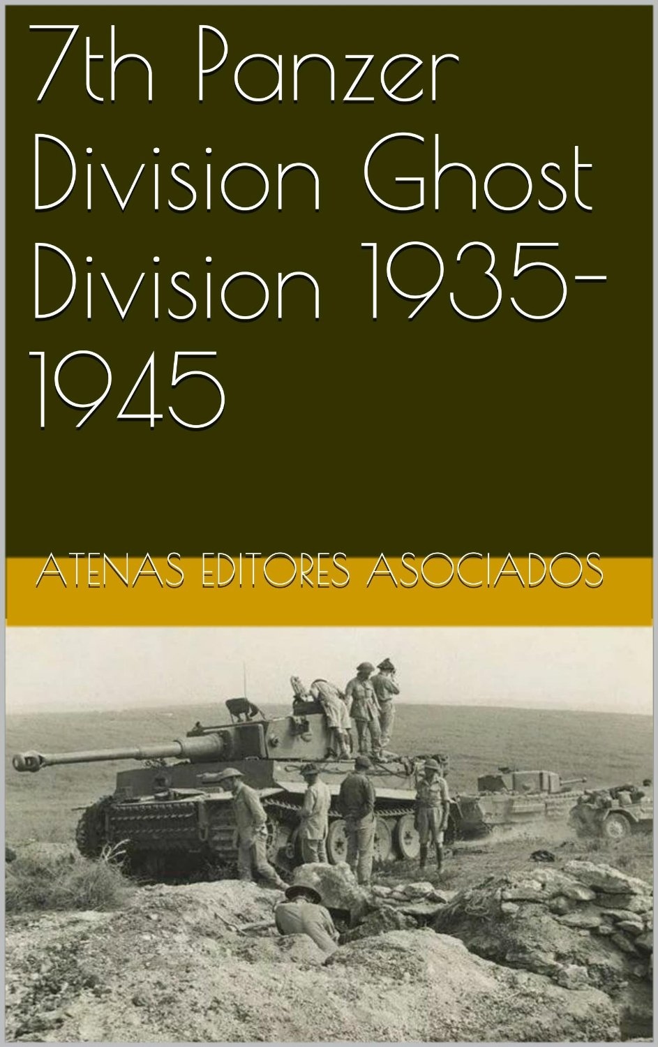 7th Panzer Division Ghost Division 1935-1945 (Divisiones Panzer Book 11) free download