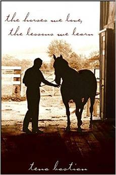 The Horses We Love, The Lessons We Learn by Tena Bastian free download