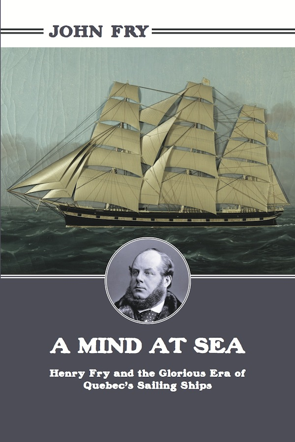 A Mind at Sea: Henry Fry and the Glorious Era of Quebec's Sailing Ships free download