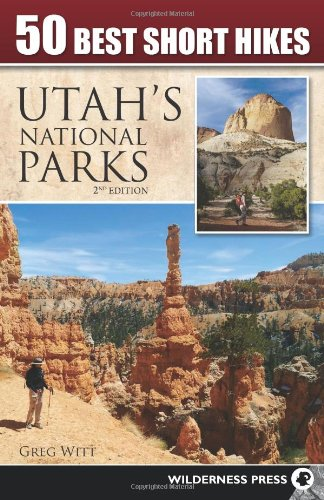 50 Best Short Hikes in Utah's National Parks, 2nd Edition free download