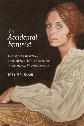 The Accidental Feminist: The Life of One Woman through War, Motherhood, and International Photojournalism free download