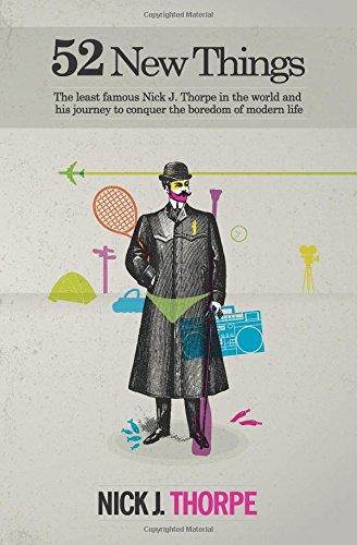 52 New Things: The Least Famous Nick Thorpe in the World and His Journey to Conquer the Boredom of Modern Life free download