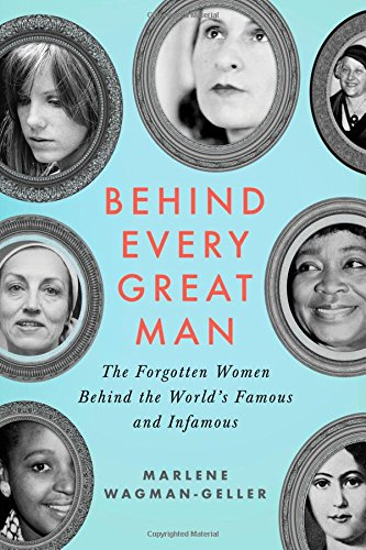 Behind Every Great Man: The Forgotten Women Behind the World's Famous and Infamous free download