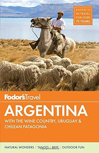 Fodor's Argentina: with the Wine Country, Uruguay & Chilean Patagonia free download