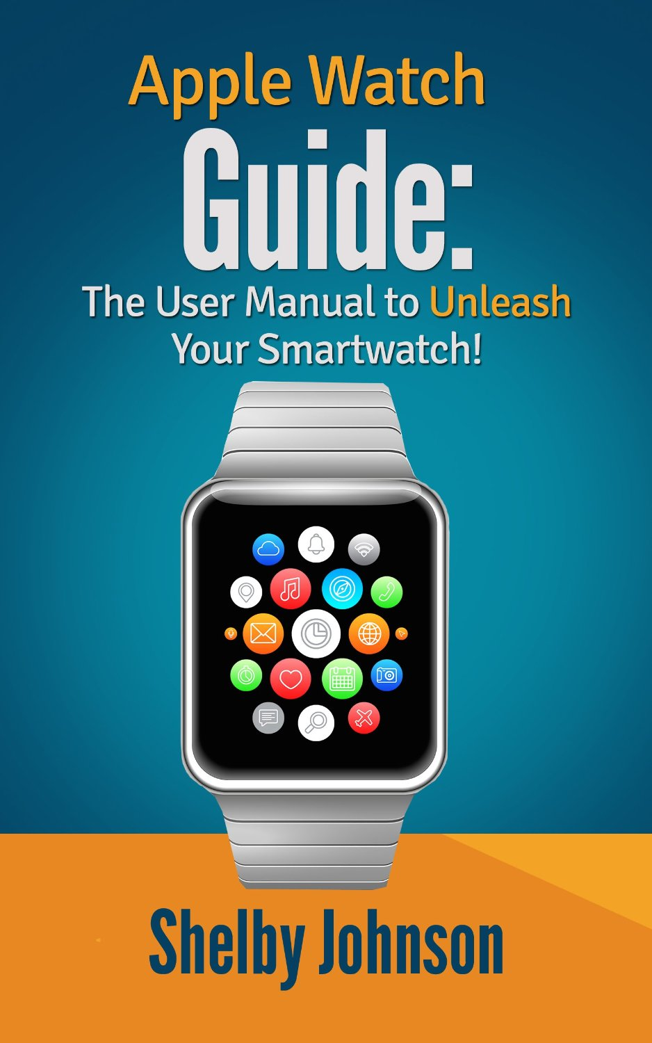 Apple Watch Guide: The User Manual to Unleash Your Smartwatch! free download