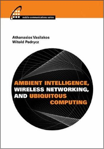 Ambient Intelligence, Wireless Networking, And Ubiquitous Computing free download