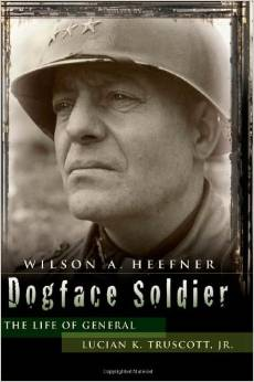 Dogface Soldier: The Life of General Lucian K. Truscott, Jr. by Wilson A. Heefner free download