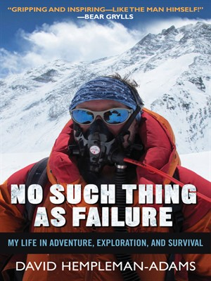 No Such Thing as Failure: My Life in Adventure, Exploration, and Survival free download