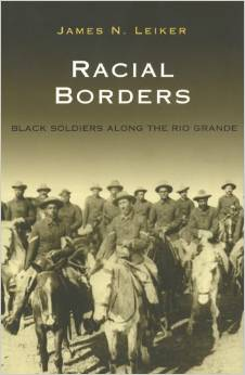 Racial Borders: Black Soldiers Along the Rio Grande by James N. Leiker free download