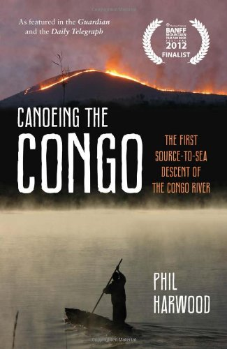 Canoeing the Congo: The First Source-to-Sea Descent of the Congo River free download
