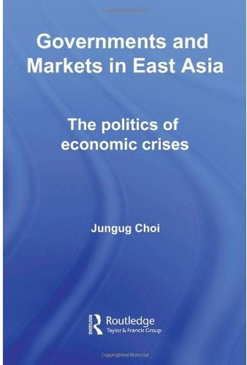 Governments and Markets in East Asia: The Politics of Economic Crises free download
