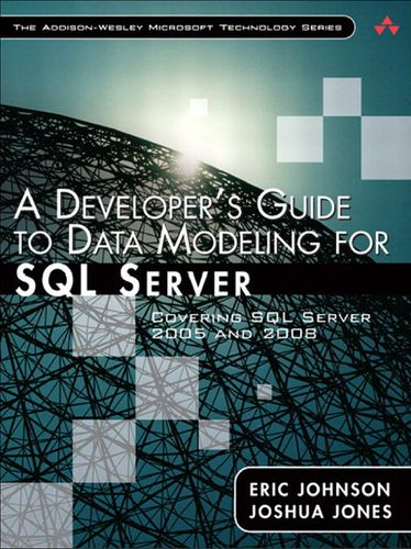 A Developer's Guide to Data Modeling for SQL Server: Covering SQL Server 2005 and 2008 free download