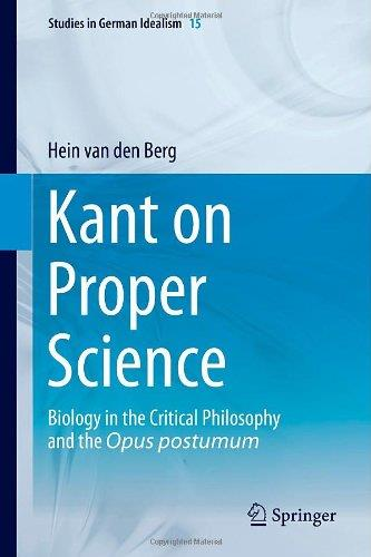Kant on Proper Science: Biology in the Critical Philosophy and the Opus postumum free download