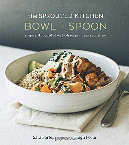The Sprouted Kitchen Bowl and Spoon: Simple and Inspired Whole Foods Recipes to Savor and Share free download