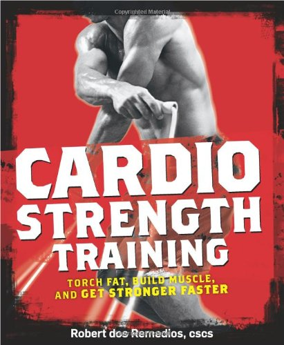 Cardio Strength Training: Torch Fat, Build Muscle, and Get Stronger Faster free download