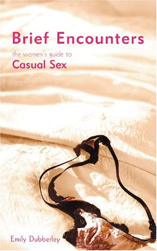 Brief Encounters: The Women's Guide to Casual Sex free download