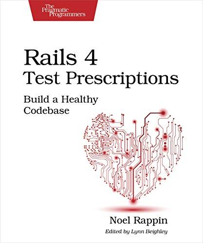 Rails 4 Test Prescriptions: Build a Healthy Codebase free download