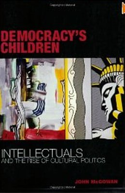 Democracy's Children: Intellectuals and the Rise of Cultural Politics free download