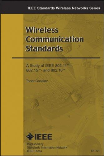Wireless Communication Standards: A Study of IEEE 802.11, 802.15, and 802.16 free download