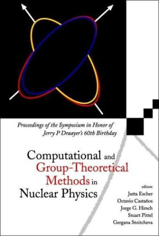 Computational and Group-Theoretical Methods in Nuclear Physics: Proceedings of the Symposium in Honor of Jerry... free download