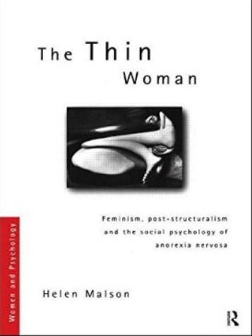 The Thin Woman: Feminism, Post-structuralism and the Social Psychology of Anorexia Nervosa free download
