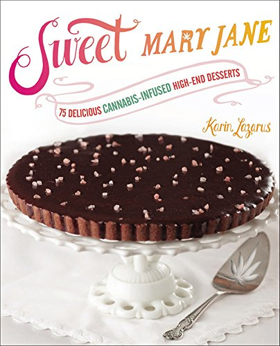 Sweet Mary Jane: 75 Delicious Cannabis-Infused High-End Desserts free download