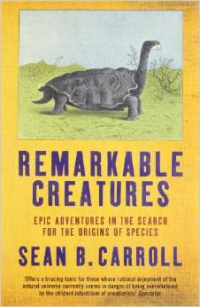 Remarkable Creatures: Epic Adventures in the Search for the Origins of Species by Sean B. Carroll free download
