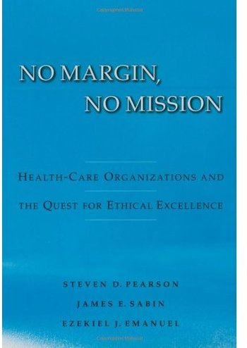 No Margin, No Mission: Health Care Organizations and the Quest for Ethical Excellence free download