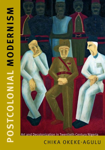 Postcolonial Modernism: Art and Decolonization in Twentieth-Century Nigeria free download