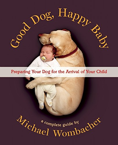 Good Dog, Happy Baby: Preparing Your Dog for the Arrival of Your Child free download