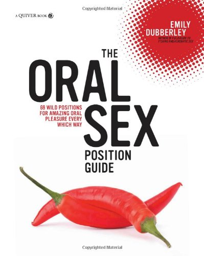 The Oral Sex Position Guide: 69 Wild Positions for Amazing Oral Pleasure Every Which Way free download