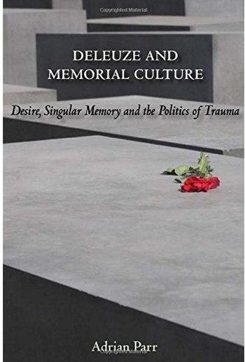 Deleuze and Memorial Culture: Desire, Singular Memory and the Politics of Trauma free download