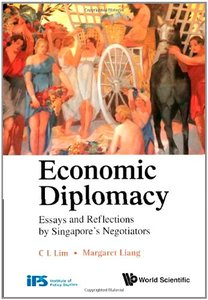 Economic Diplomacy: Essays and Reflections by Singapore's Negotiators free download