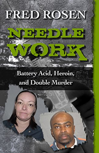 Needle Work: Battery Acid, Heroin, and Double Murder free download