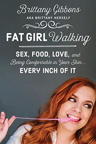 Fat Girl Walking: Sex, Food, Love, and Being Comfortable in Your Skin...Every Inch of It free download