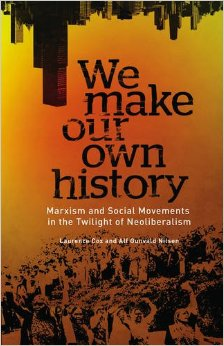 We Make Our Own History: Marxism and Social Movements in the Twilight of Neoliberalism free download